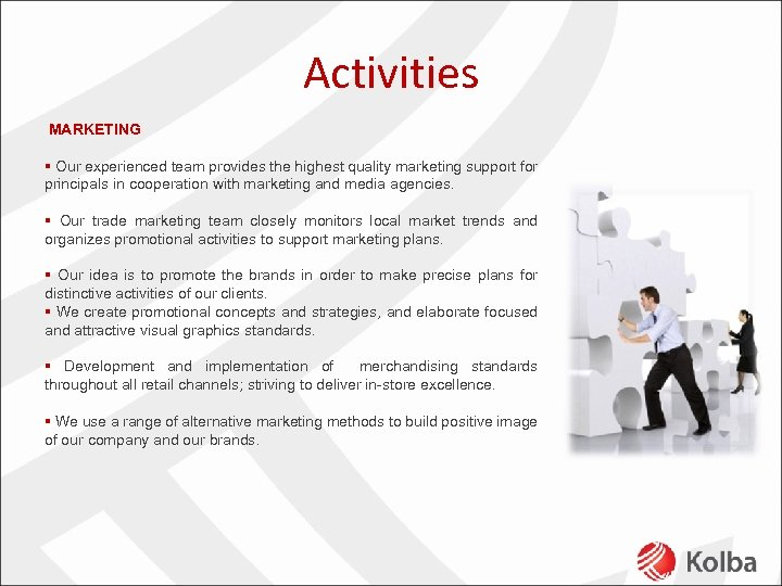 Activities MARKETING § Our experienced team provides the highest quality marketing support for principals