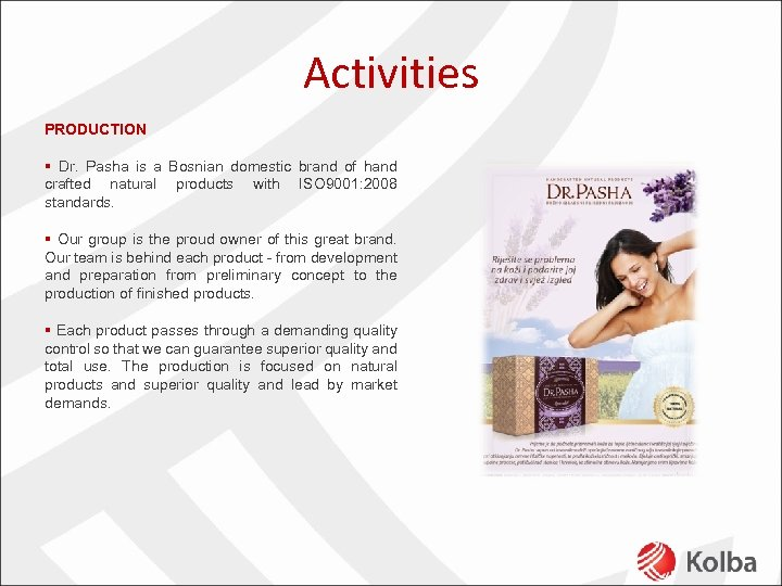 Activities PRODUCTION § Dr. Pasha is a Bosnian domestic brand of hand crafted natural