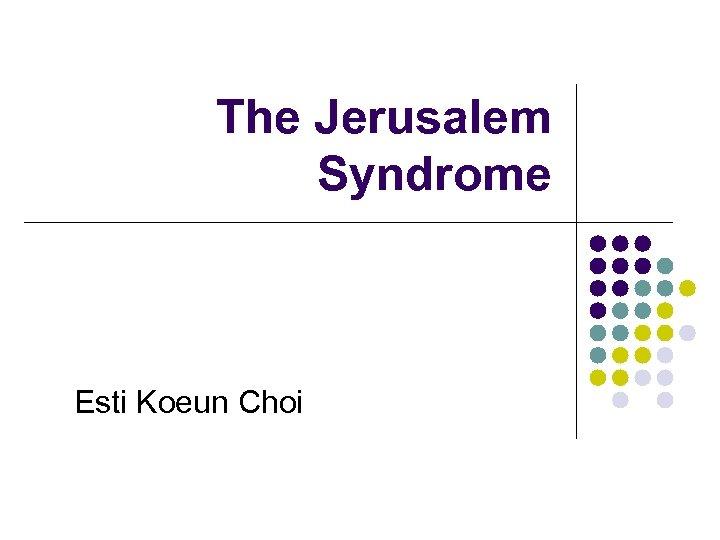 The Jerusalem Syndrome Esti Koeun Choi