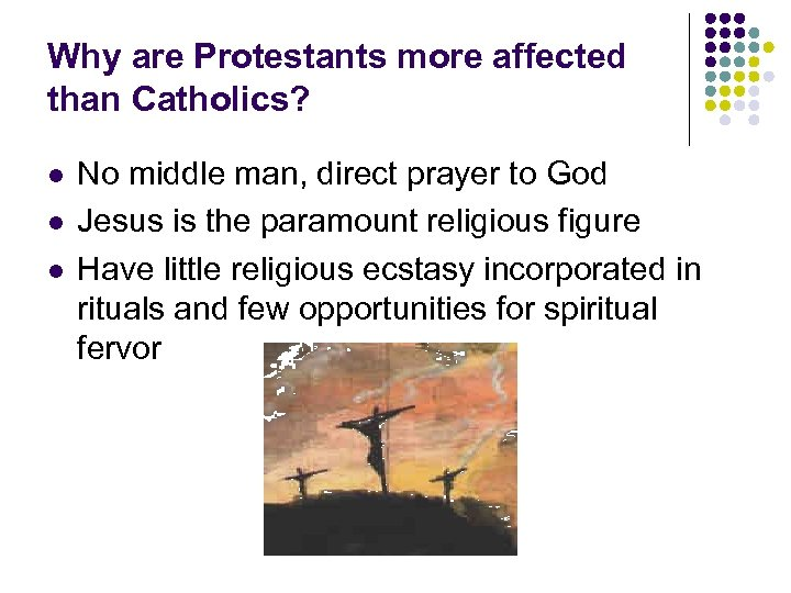 Why are Protestants more affected than Catholics? l l l No middle man, direct