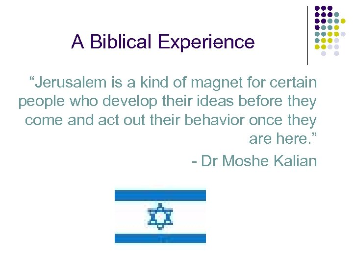 "A Biblical Experience ""Jerusalem is a kind of magnet for certain people who develop"