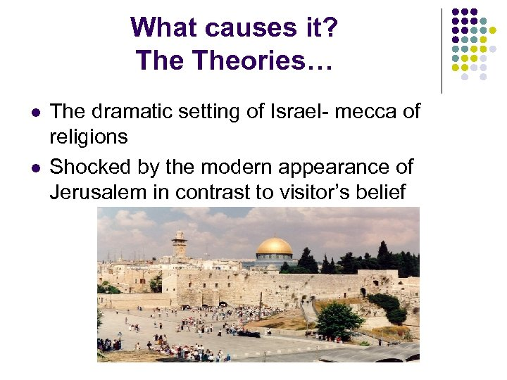 What causes it? Theories… l l The dramatic setting of Israel- mecca of religions
