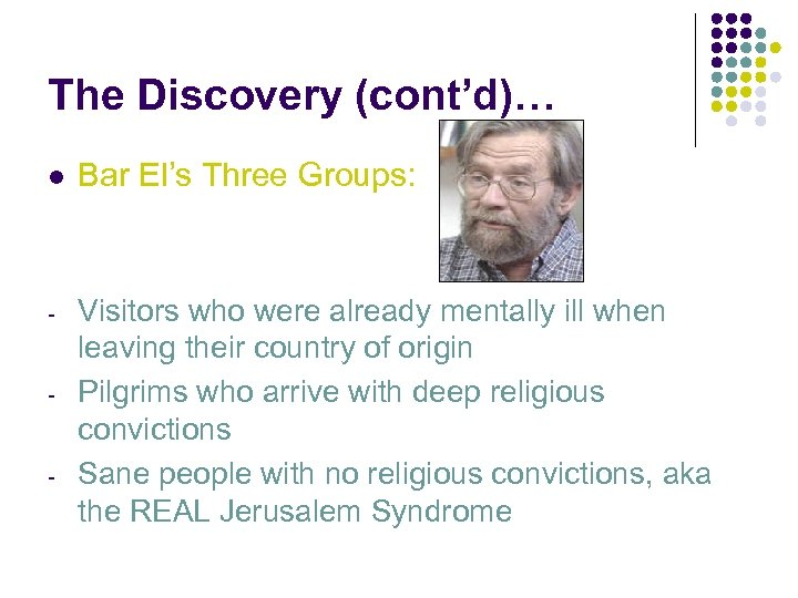 The Discovery (cont'd)… l Bar El's Three Groups: - Visitors who were already mentally