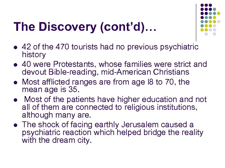 The Discovery (cont'd)… l l l 42 of the 470 tourists had no previous