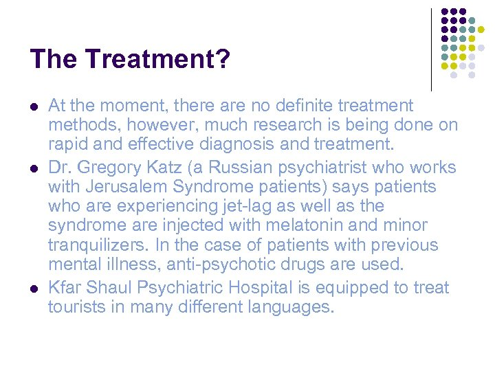 The Treatment? l l l At the moment, there are no definite treatment methods,
