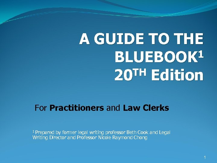 A GUIDE TO THE 1 BLUEBOOK TH Edition 20 For Practitioners and Law Clerks
