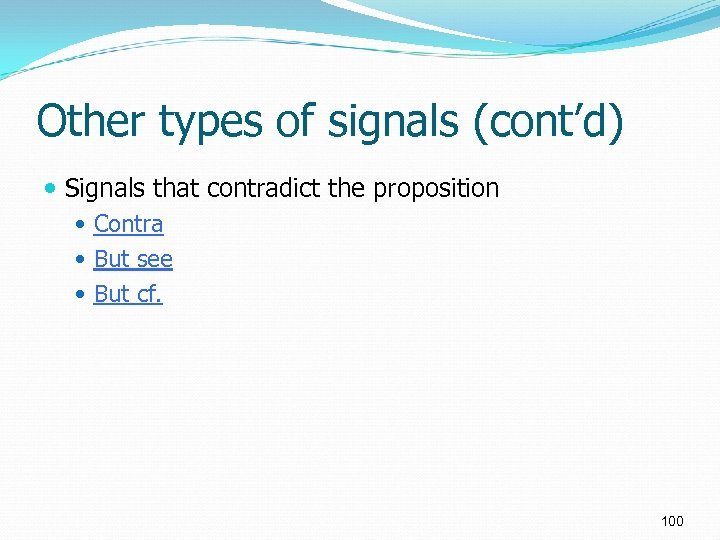 Other types of signals (cont'd) Signals that contradict the proposition Contra But see But