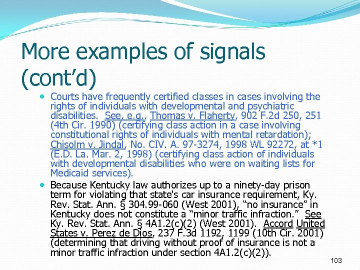 More examples of signals (cont'd) Courts have frequently certified classes in cases involving the