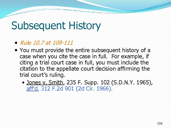 Subsequent History Rule 10. 7 at 109 -111 You must provide the entire subsequent