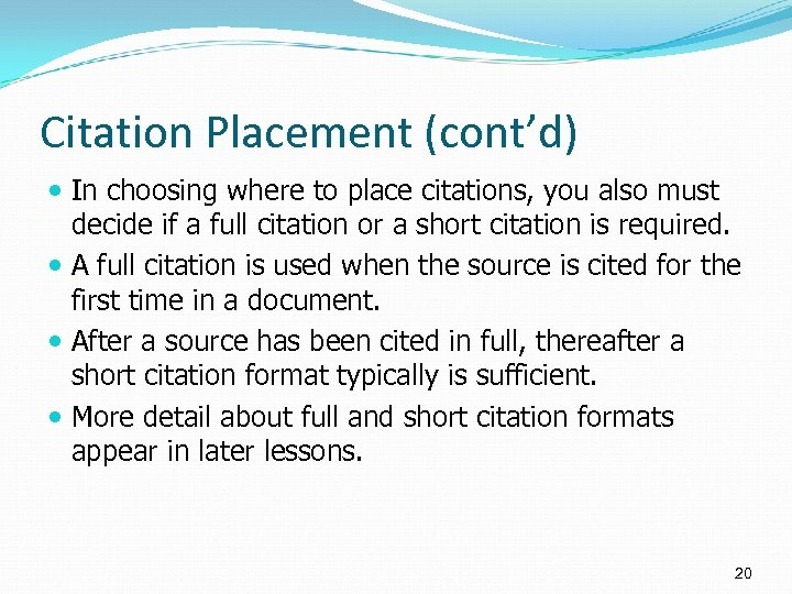Citation Placement (cont'd) In choosing where to place citations, you also must decide if
