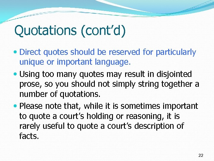 Quotations (cont'd) Direct quotes should be reserved for particularly unique or important language. Using