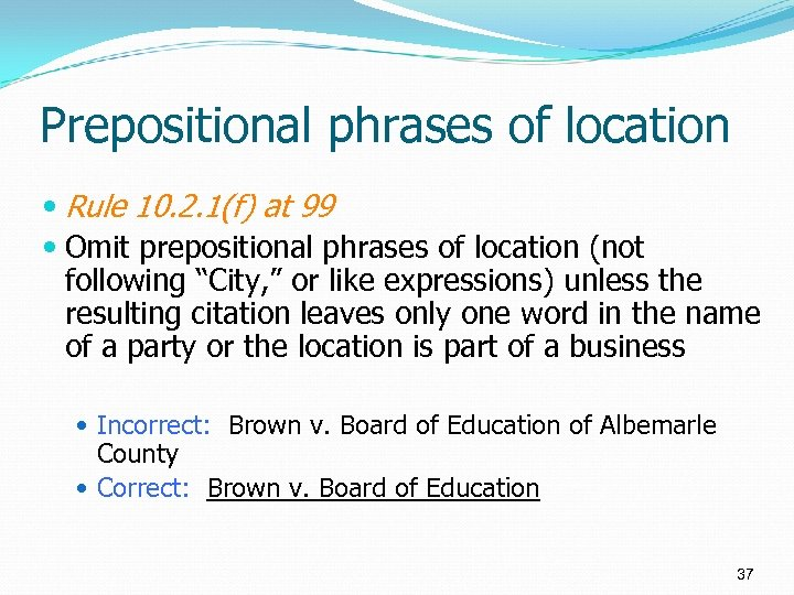Prepositional phrases of location Rule 10. 2. 1(f) at 99 Omit prepositional phrases of