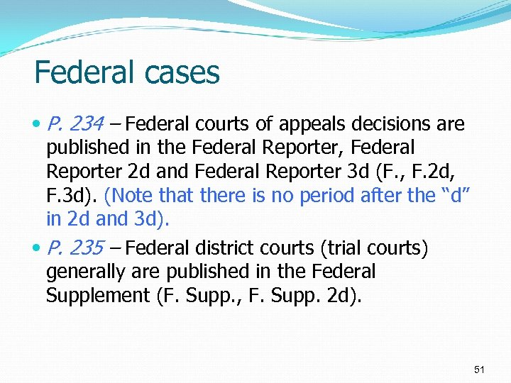 Federal cases P. 234 – Federal courts of appeals decisions are published in the