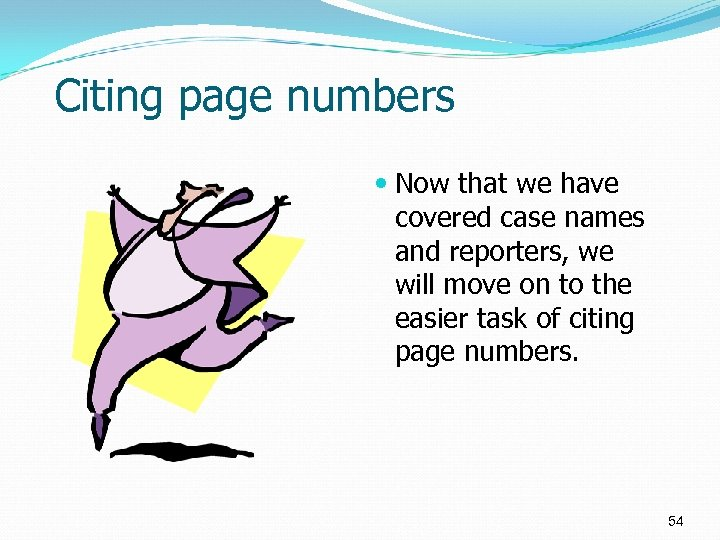Citing page numbers Now that we have covered case names and reporters, we will