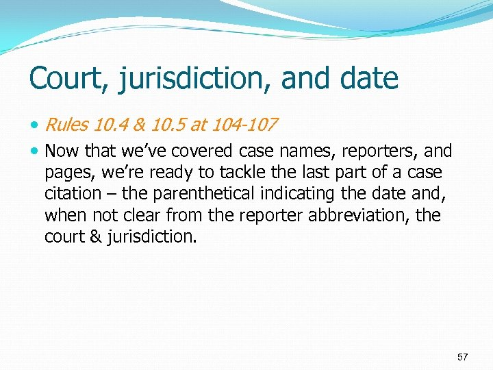 Court, jurisdiction, and date Rules 10. 4 & 10. 5 at 104 -107 Now