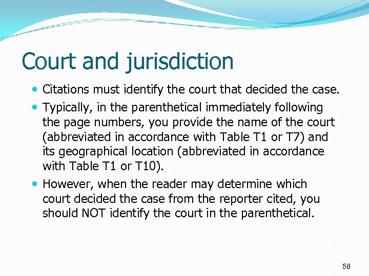 Court and jurisdiction Citations must identify the court that decided the case. Typically, in
