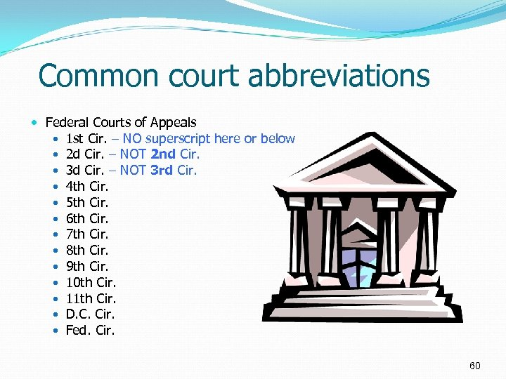 Common court abbreviations Federal Courts of Appeals 1 st Cir. – NO superscript here