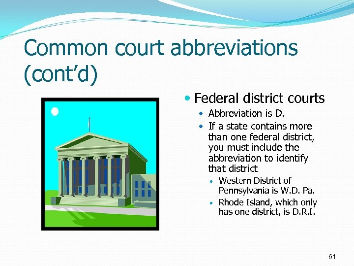 Common court abbreviations (cont'd) Federal district courts Abbreviation is D. If a state contains
