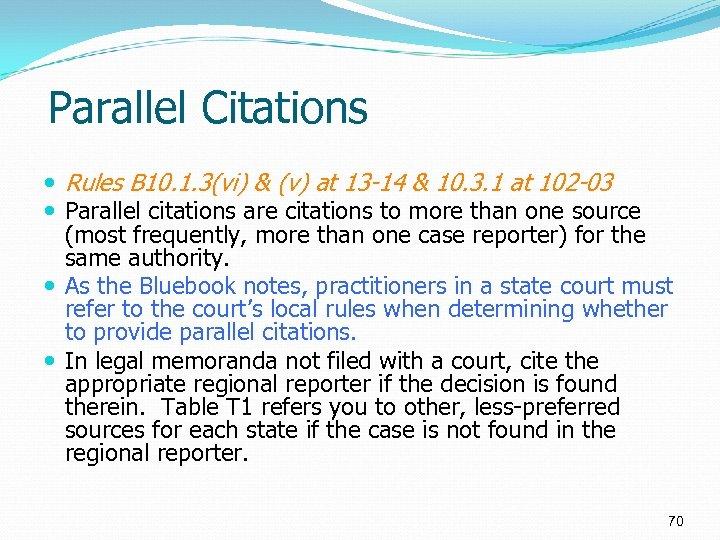 Parallel Citations Rules B 10. 1. 3(vi) & (v) at 13 -14 & 10.