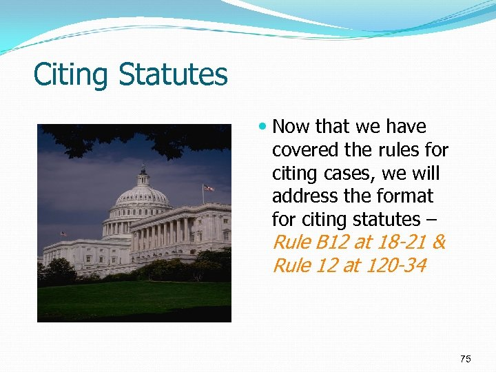 Citing Statutes Now that we have covered the rules for citing cases, we will