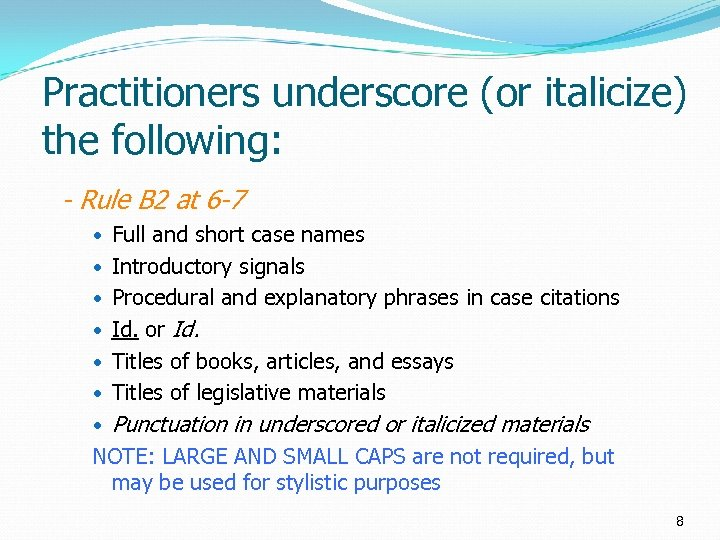 Practitioners underscore (or italicize) the following: - Rule B 2 at 6 -7 Full