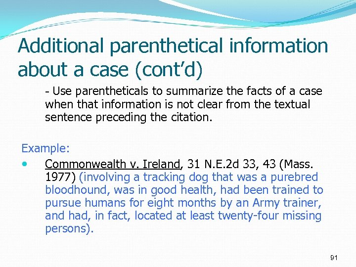 Additional parenthetical information about a case (cont'd) - Use parentheticals to summarize the facts