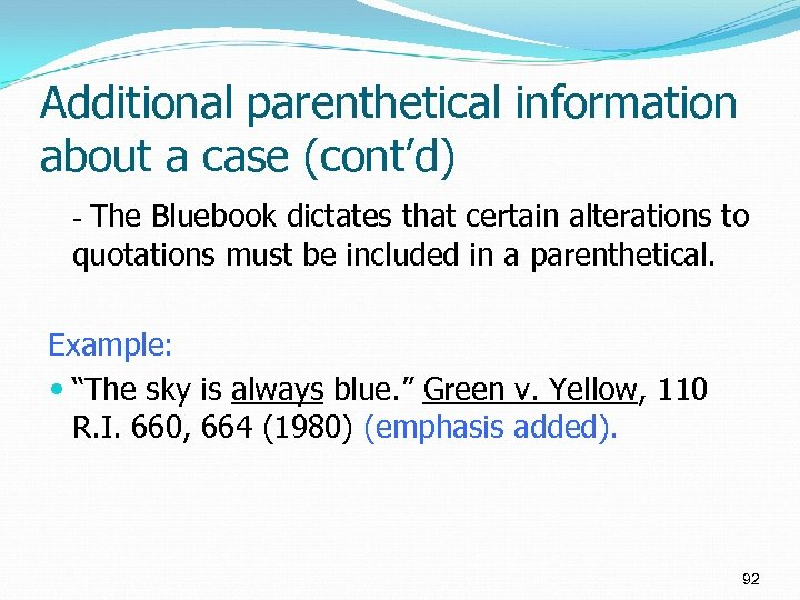 Additional parenthetical information about a case (cont'd) - The Bluebook dictates that certain alterations