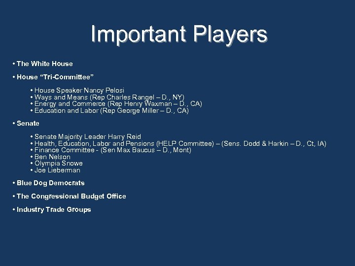 "Important Players • The White House • House ""Tri-Committee"" • House Speaker Nancy Pelosi"