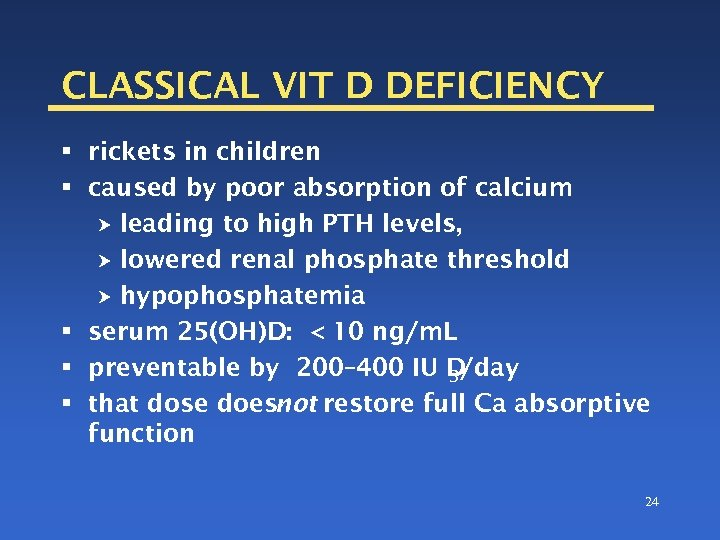 CLASSICAL VIT D DEFICIENCY § rickets in children § caused by poor absorption of
