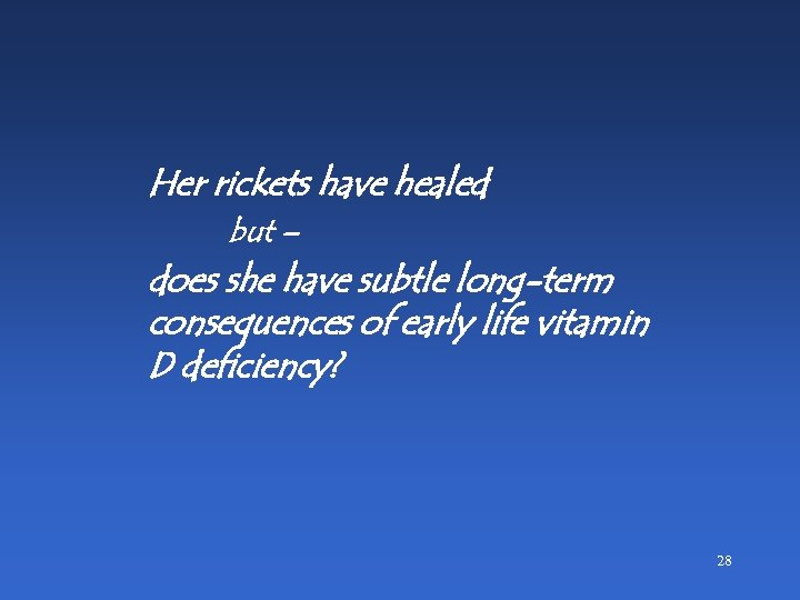 Her rickets have healed but – does she have subtle long-term consequences of early