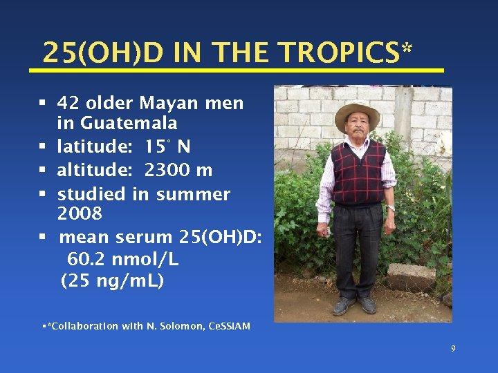 25(OH)D IN THE TROPICS* § 42 older Mayan men in Guatemala § latitude: 15°