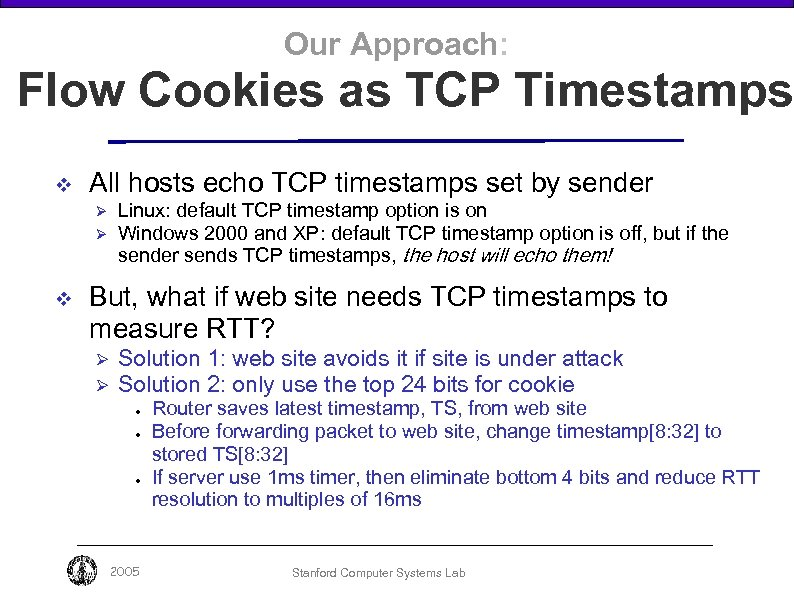 Our Approach: Flow Cookies as TCP Timestamps v All hosts echo TCP timestamps set