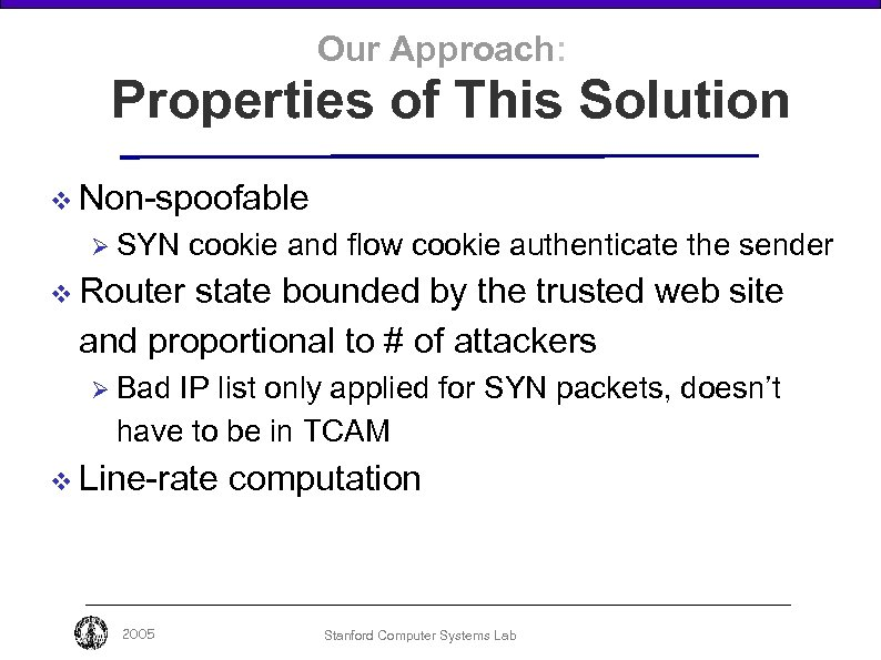 Our Approach: Properties of This Solution v Non-spoofable Ø SYN cookie and flow cookie