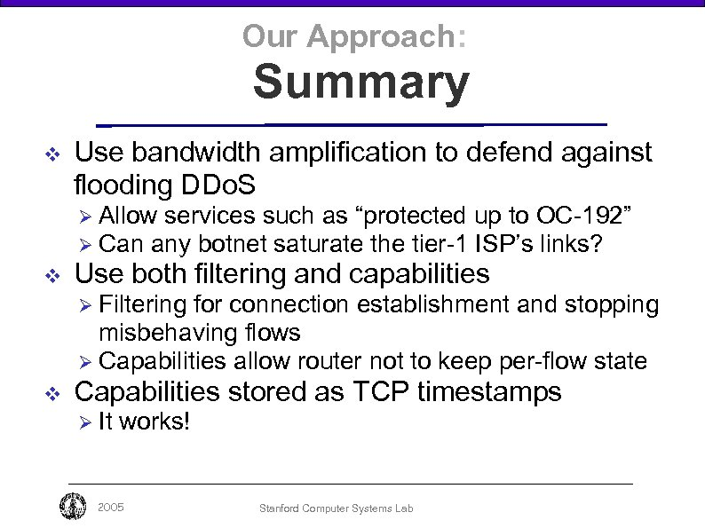 Our Approach: Summary v Use bandwidth amplification to defend against flooding DDo. S Ø