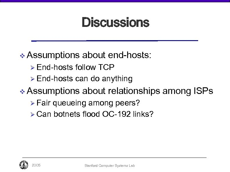 Discussions v Assumptions about end-hosts: Ø End-hosts follow TCP Ø End-hosts can do anything