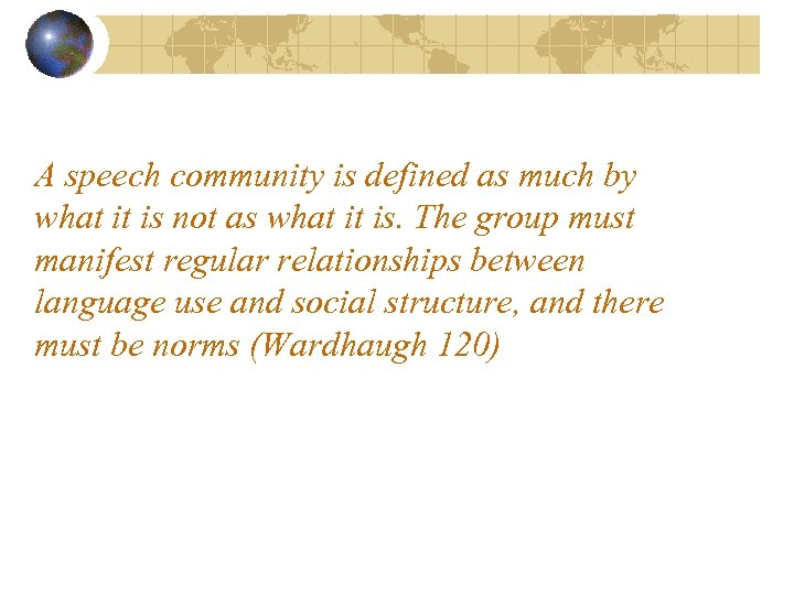 A speech community is defined as much by what it is not as what