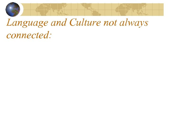 Language and Culture not always connected: