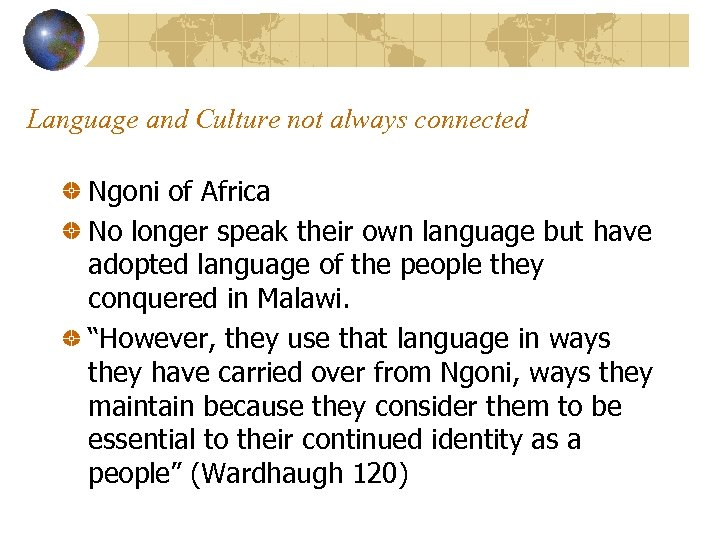 Language and Culture not always connected Ngoni of Africa No longer speak their own