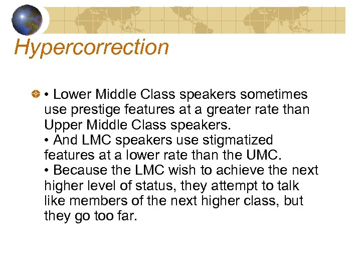 Hypercorrection • Lower Middle Class speakers sometimes use prestige features at a greater rate