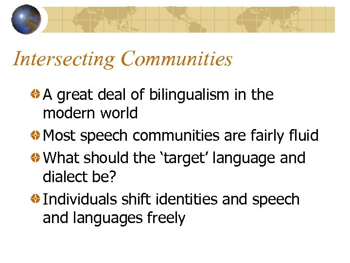 Intersecting Communities A great deal of bilingualism in the modern world Most speech communities