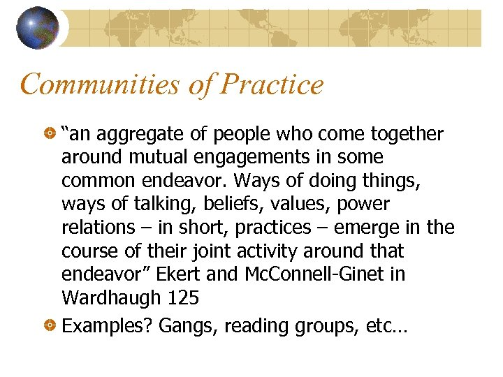 """Communities of Practice """"an aggregate of people who come together around mutual engagements in"""