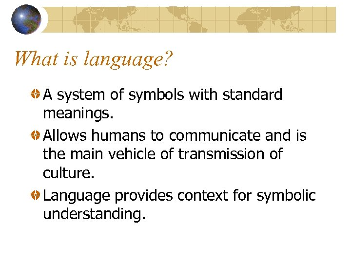 What is language? A system of symbols with standard meanings. Allows humans to communicate