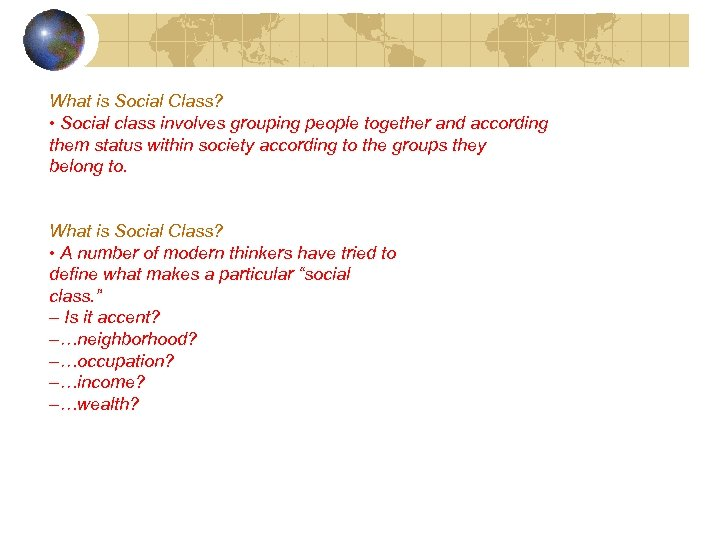 What is Social Class? • Social class involves grouping people together and according them