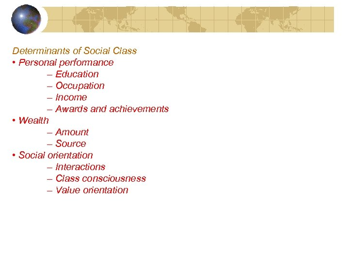 Determinants of Social Class • Personal performance – Education – Occupation – Income –