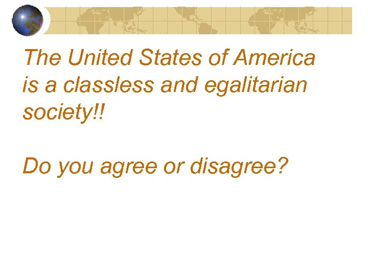 The United States of America is a classless and egalitarian society!! Do you agree