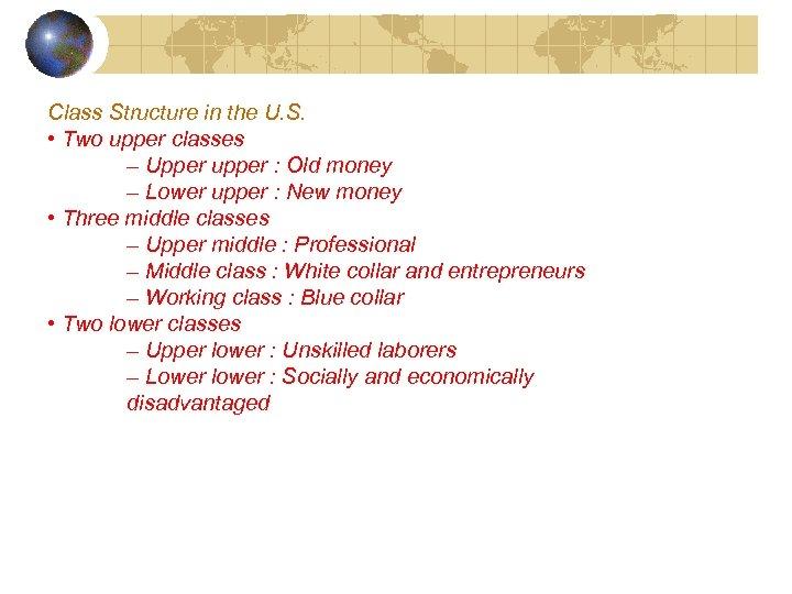 Class Structure in the U. S. • Two upper classes – Upper upper :