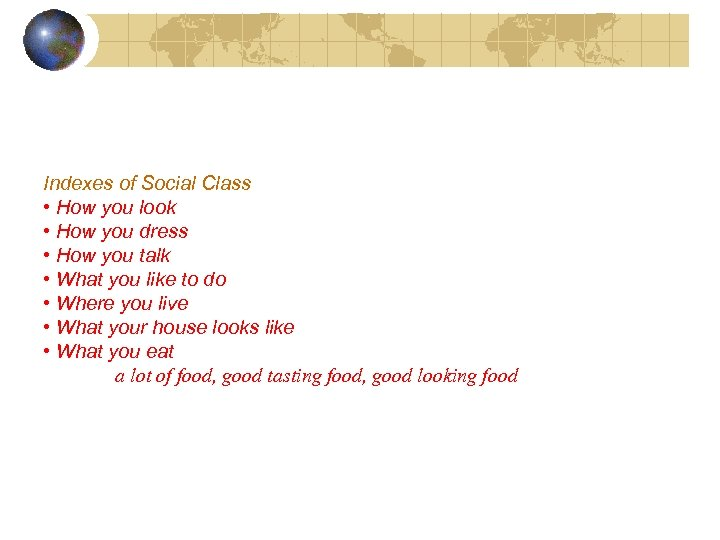 Indexes of Social Class • How you look • How you dress • How