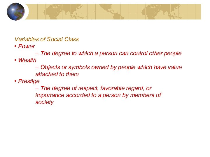 Variables of Social Class • Power – The degree to which a person can