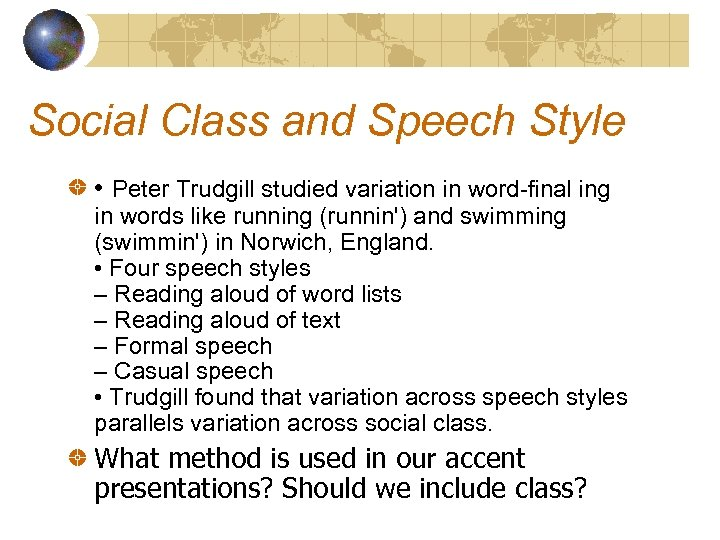 Social Class and Speech Style • Peter Trudgill studied variation in word-final ing in