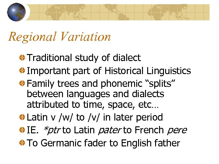 Regional Variation Traditional study of dialect Important part of Historical Linguistics Family trees and